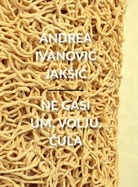 Andrea Ivanović Jakšić – Ne gasi um, volju, čula