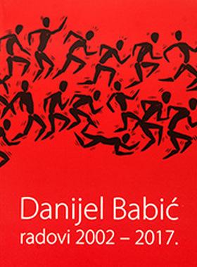Danijel Babić: Radovi / Works (2002-2017)