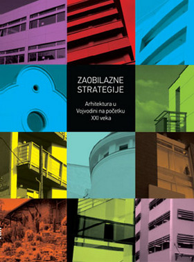 ZAOBILAZNE STRATEGIJE – Arhitektura u Vojvodini na početku 21. veka
