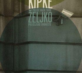 ŽELJKO KIPKE: policijsko dvorište / Police Back Yard