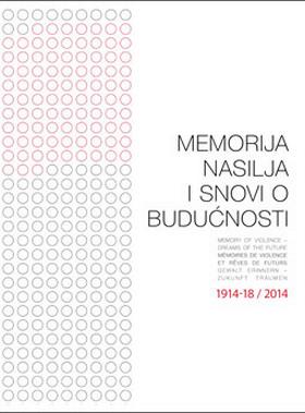 Memorija nasilja i snovi o budućnosti 1914-18 – 2014.