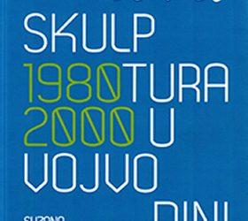 Nova skulptura u Vojvodini 1980-2000.
