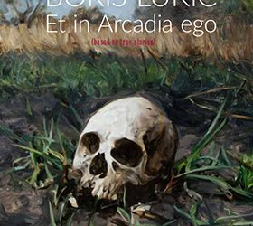 Boris Lukić: Et In Arcadia Ego (Based On The True Stories)
