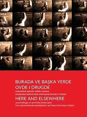Burada ve Başka Yerde: Ovde i drugde reasamblaž pejzaža velikih razmera savremene neposlušne umetničke prakse iz Turske